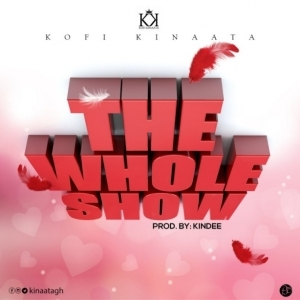 Kofi Kinaata - The Whole Show (Prod. by Kin Dee)